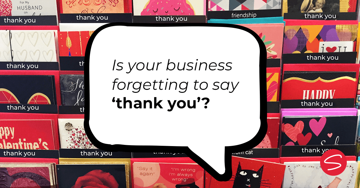 Is your business forgetting to say 'Thank you'?